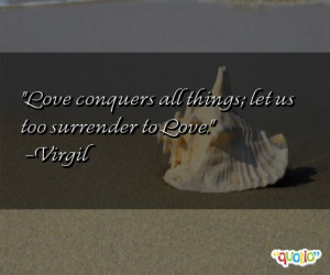 Love conquers all things; let us too surrender to Love.
