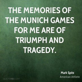 ... The memories of the Munich games for me are of triumph and tragedy