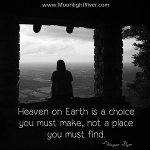 Heaven on earth is a choice not a place