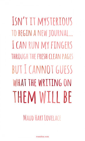 Maud Hart Lovelace quote about journal writing - Isn't it mysterious ...