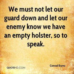 We must not let our guard down and let our enemy know we have an empty ...