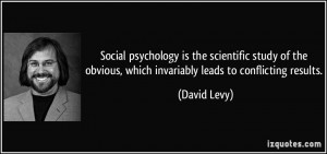 Social psychology is the scientific study of the obvious, which ...