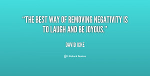 The best way of removing negativity is to laugh and be joyous.""