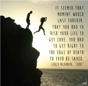 ... novel Choke #quote #love #danger #cliff #ChuckPalahniuk #risk #death
