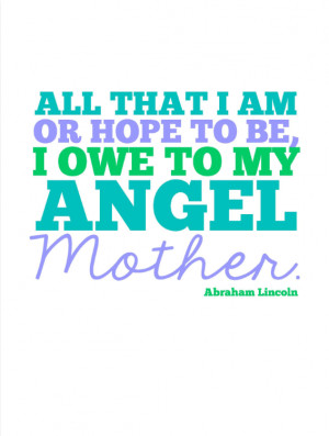 This would be a sweet quote to print out and give to your sweet mama.