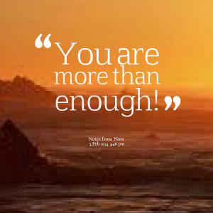 Quotes Picture: you are more than enough!