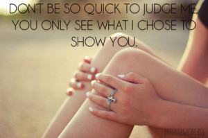 Don't Be So Quick To Judge Me