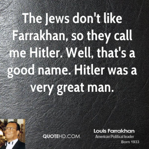 The Jews don't like Farrakhan, so they call me Hitler. Well, that's a ...