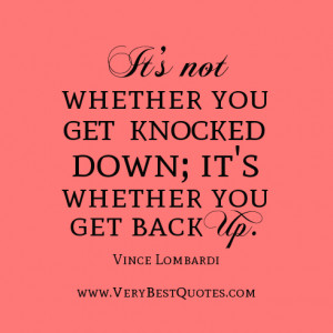 ... quotes, It's not whether you get knocked down; it's whether you get