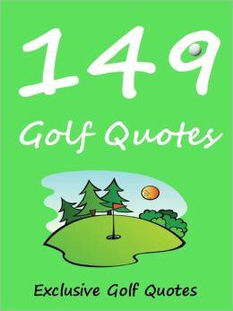 149 Quotes Golf Quotes : 149 Golf Quotes