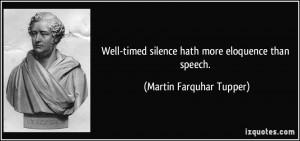 Well-timed silence hath more eloquence than speech. - Martin Farquhar ...