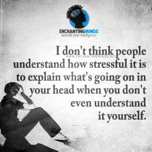 don't think people understand how stressful it is to explain what's ...