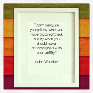 John wooden quotes sayings do not measure yourself