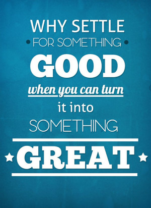turn-good-into-great-life-quotes-sayings-pictures.jpg