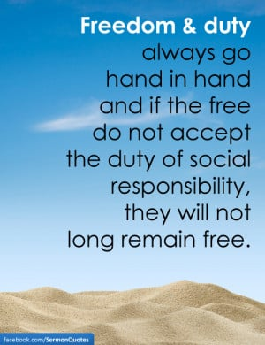 ... social responsibility, they will not long remain free. — John Foster