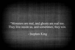 Stephen King #Monsters #quote #monsters are real #criminal minds