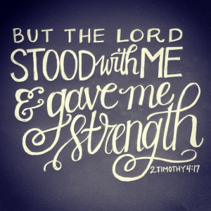 with me and gave me strength