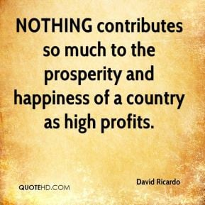 David Ricardo - NOTHING contributes so much to the prosperity and ...