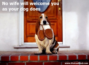 ... you as your dog does - Positive and Good Quotes - StatusMind.com