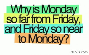 Monday is so far from Friday