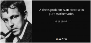 chess problem is an exercise in pure mathematics. - G. H. Hardy