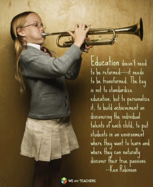 Ken Robinson quote - education doesn't need to be reformed - it needs ...