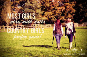 ... dolls, Country girls prefer guns! Country Quotes, Quotes, Life Quotes