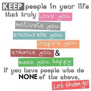 Keep people in your life that truly love you motivate you encourage ...