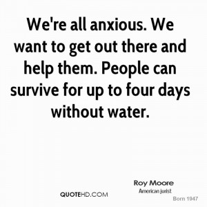 We're all anxious. We want to get out there and help them. People can ...