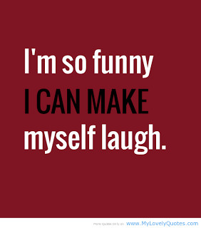 mean...I've always been funny (or at least I think I am...usually I ...