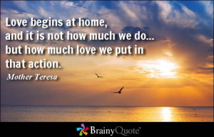 ... much we do... but how much love we put in that action. - Mother Teresa