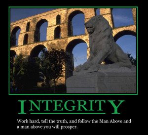 Integrity - Work hard, tell the truth, and follow the Man Above and a ...