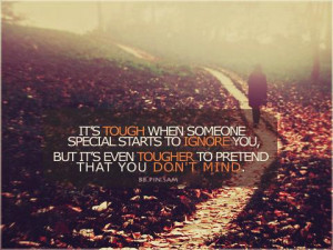 Its tough when someone special starts to ignore you, buts its even ...