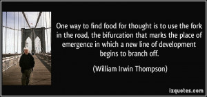 One way to find food for thought is to use the fork in the road, the ...