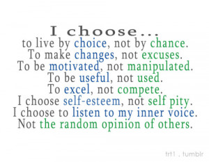 trt1:I choose…to live by choice, not by chance. To make changes, not ...