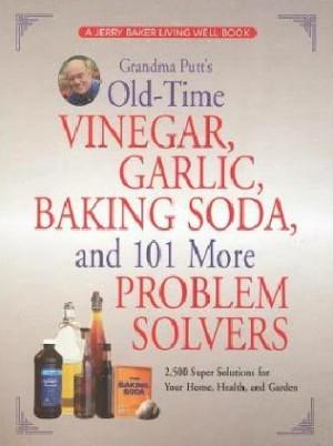 Grandma Putt's Old-Time Vinegar, Garlic, Baking Soda, and 101 More ...
