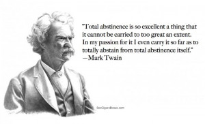 Total abstinence is so excellent a thing that it cannot be carried to ...