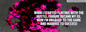 ... my ex. now i'm engaged to the game and married to success! , Pictures