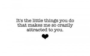 ... things you do that makes me so crazily attracted to you love quote