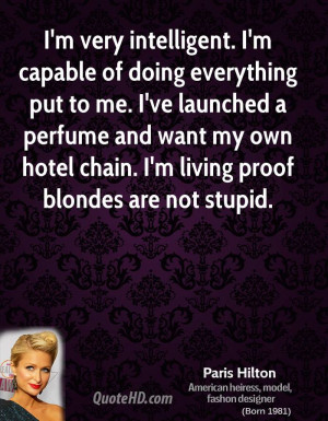 very intelligent. I'm capable of doing everything put to me. I've ...