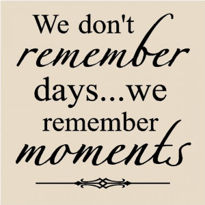 important moments in our lives for me the special moments are with my ...