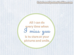 all i can do every time when i miss you is to stare at your pictures ...