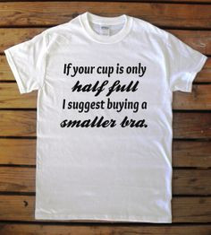 If Your Cup is Half Full. Slim Cut, Crew Neck, T-shirt.