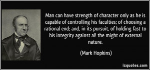 Man can have strength of character only as he is capable of ...