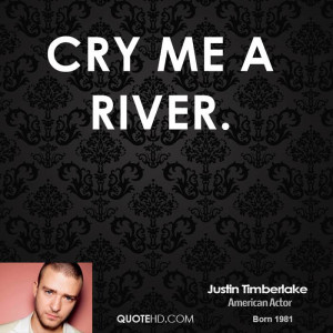 Cry Me a River.