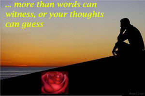 love you more than words can witness or your thoughts can guess