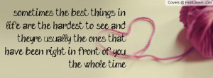 sometimes the best things in life are the hardest to see and they're ...
