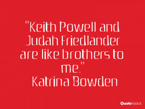 Keith Powell and Judah Friedlander are like brothers to me ...