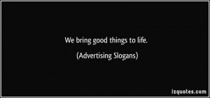 We bring good things to life. - Advertising Slogans