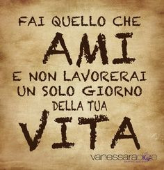 Italian quotes! Do what you love and NEVER WORK a day in your life ...